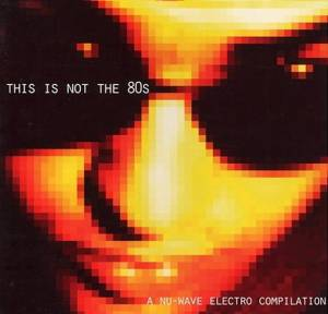 This Is Not The 80s: A Nu-Wave Electro Compilation - Cover
