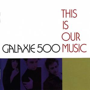 Cover - Galaxie 500: This Is Our Music