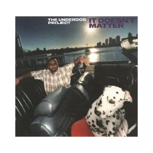 Cover - Underdog Project, The: It Doesn't Matter