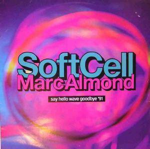 Soft Cell: Say Hello Wave Goodbye '91 - Cover