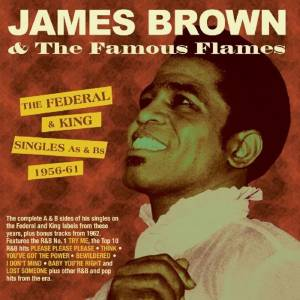 Cover - James Brown & The Famous Flames: Federal & King Singles As & Bs 1956-61, The