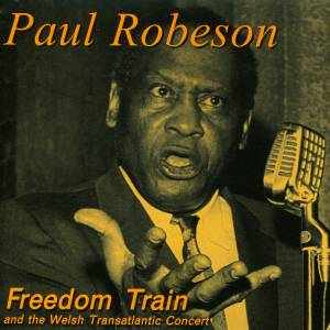Paul Robeson: Freedom Train And The Welsh Transatlantic Concert - Cover