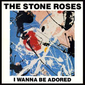 The Stone Roses: I Wanna Be Adored - Cover