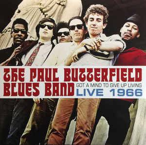 Cover - Paul Butterfield Blues Band, The: Got A Mind To Give Up Living Live 1966