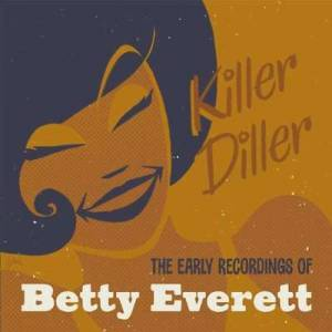 Cover - Betty Everett: Killer Diller - The Early Recordings Of Betty Everett