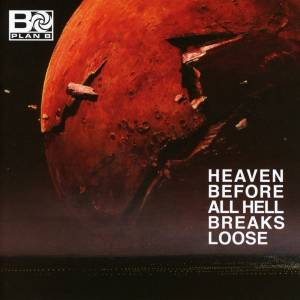 Cover - Plan B: Heaven Before All Hell Breaks Loose