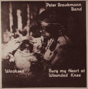 "Peter Braukmann Band: Bury My Heart At Wounded Knee (7"") - Bild 1"