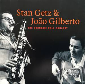 Cover - Stan Getz & João Gilberto: Carnegie Hall Concert, The