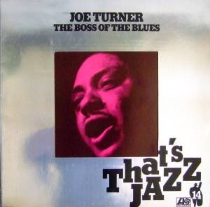 Cover - Joe Turner: Boss Of The Blues, The