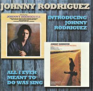 Cover - Johnny Rodriguez: Introducing Johnny Rodriguez / All I Ever Meant To Do Was Sing