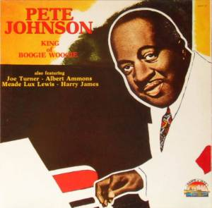 Cover - Pete Johnson: King Of Boogie Woogie