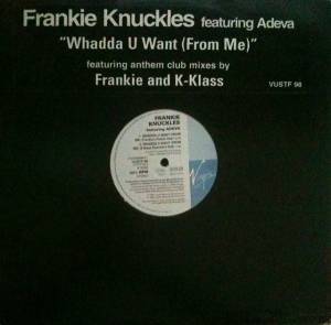 Cover - Frankie Knuckles: Whadda U Want (From Me)
