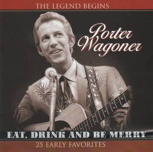 Cover - Porter Wagoner: Eat, Drink And Be Merry - 25 Early Favorites
