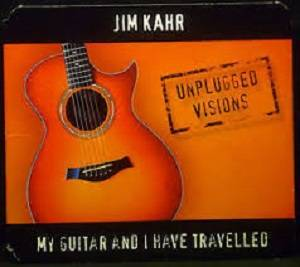 Jim Kahr: My Guitar And I Have Travelled - Unplugged Visions (CD) - Bild 1