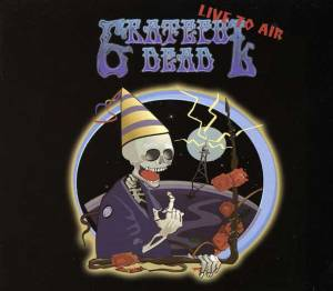 Cover - Grateful Dead: Live To Air - The Ultimate New Year´s Party