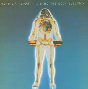 Weather Report: I Sing The Body Electric - Cover