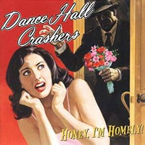 Cover - Dance Hall Crashers: Honey, I'm Homely!