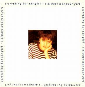 "Everything But The Girl: I Always Was Your Girl (7"") - Bild 1"