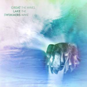Cover - Great Lake Swimmers: Waves, The Wake, The