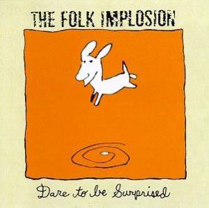 Cover - Folk Implosion, The: Dare To Be Surprised