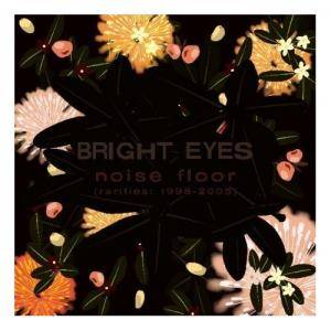 Bright Eyes: Noise Floor (Rarities: 1998-2005) - Cover