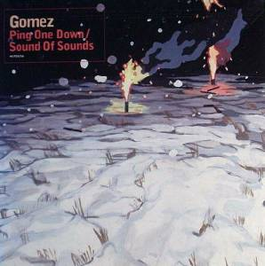 Cover - Gomez: Ping One Down / Sound Of Sounds