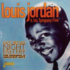 Cover - Louis Jordan And His Tympany Five: Saturday Night Fish Fry - The Original & Greatest Hits
