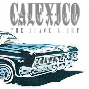 Cover - Calexico: Black Light (20th Anniversary Edition), The