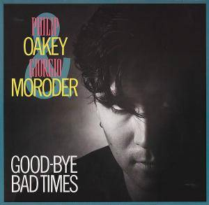 Cover - Philip Oakey & Giorgio Moroder: Good-Bye Bad Times