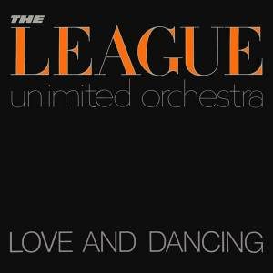 The League Unlimited Orchestra: Love And Dancing - Cover