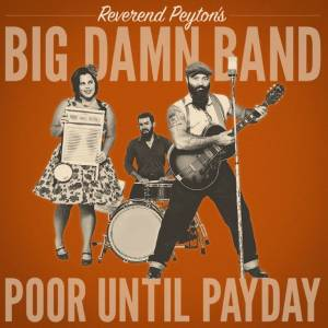 Cover - Reverend Peyton's Big Damn Band, The: Poor Until Payday