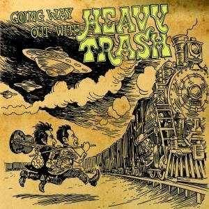 Heavy Trash: Going Way Out With Heavy Trash - Cover