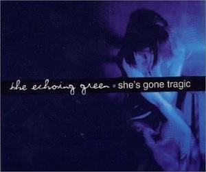 Cover - Echoing Green, The: She's Gone Tragic