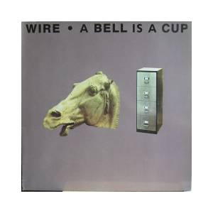 Wire: Bell Is A Cup ... Until It Is Struck, A - Cover
