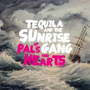 Tequila And The Sunrise Gang: Of Pals And Hearts (LP) - Bild 1
