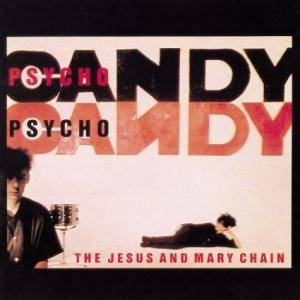 Cover - Jesus And Mary Chain, The: Psychocandy