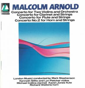 Cover - Malcolm Arnold: Concerto For Two Violins And Orchestra - Concerto For Clarinet And Strings - Concerto For Flute And Strings - Concerto No. 2 For Horn And Strings
