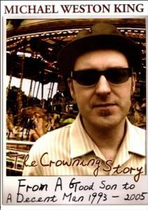 Cover - Michael Weston King: Crowning Story - From A Good Son To A Decent Man 1993 - 2005, The