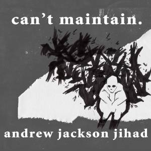 Cover - Andrew Jackson Jihad: Can't Maintain