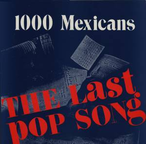 Cover - 1000 Mexicans: Last Pop Song, The
