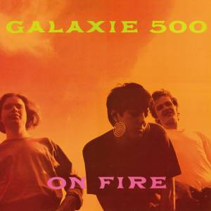 Cover - Galaxie 500: On Fire