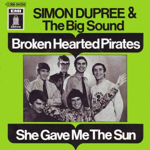 Cover - Simon Dupree & The Big Sound: Broken Hearted Pirates / She Gave Me The Sun