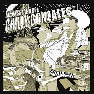 Cover - Chilly Gonzales: Unspeakable Chilly Gonzales, The