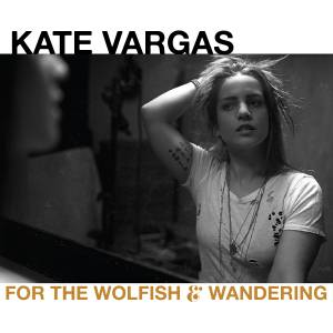 Kate Vargas: For The Wolfish & Wandering (CD) - Bild 1