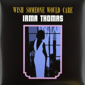 Cover - Irma Thomas: Wish Someone Would Care