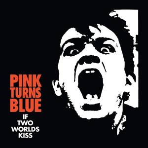 Pink Turns Blue: If Two Worlds Kiss (LP) - Bild 1