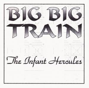 Cover - Big Big Train: Infant Hercules, The