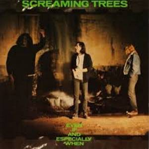 Cover - Screaming Trees: Even If And Especially When