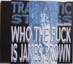 Traumatic Stress: Who The Fuck Is James Brown (Single-CD) - Bild 1