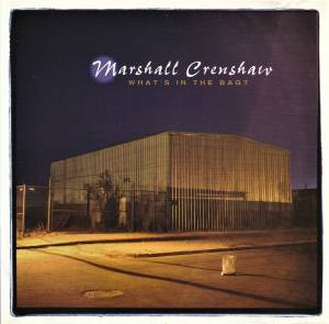 Cover - Marshall Crenshaw: What's In The Bag?